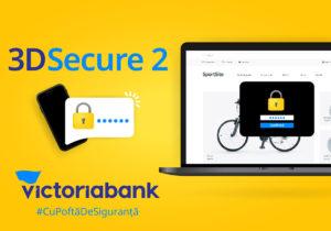 Tranzacțiile on-line devin mai sigure, mai rapide și în maximă siguranță cu noua versiune 3D Secure 2 de la Victoriabank