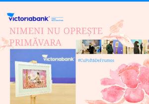 """Victoriabank lansează campania """"Nimeni nu oprește primăvara"""""""