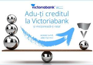 """""""Adu-ți creditul la Victoriabank"""", cea mai avantajoasă ofertă de refinanțare"""