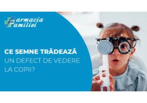 Ce semne trădează un defect de vedere la copii?